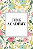 Funk Academy: A 6x9 Inch Matte Softcover Notebook Journal With 120 Blank Lined Pages And A Floral Pattern Cover