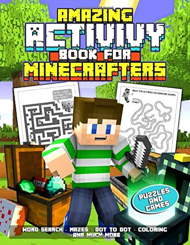 Amazing Activity Book For Minecrafters: Great Gift For Kids Creativity And Intelligence With Coloring Pages, Mazes, Puzzles, Dot to Dot, Spot the Difference And More