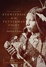Eyewitness to the Fetterman Fight: Indian Views (English Edition)