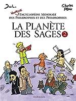 La Planète des sages - Tome 2 - Nouvelle encyclopédie mondiale des philosophes et des philosophies de Charles Pépin