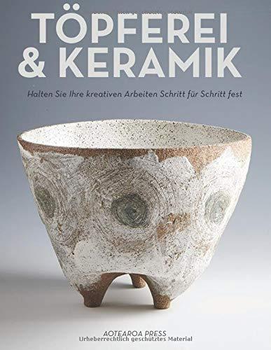 Töpferei & Keramik  Notizbuch: Halten Sie Ihre kreativen Arbeiten Schritt für Schritt fest