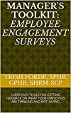 Manager's Toolkit: Employee Engagement Surveys: SUPER EASY TOOLS FOR GETTING FEEDBACK ON WHAT YOUR EMPLOYEES ARE THINKING AND NOT SAYING (Manager's Toolkit ... Success Series Book 1) (English Edition)