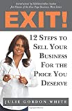 Exit! 12 Steps to Sell Your Business for the Price You Deserve by Julie Gordon White (22-S...