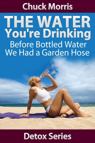 Drinking Water - Before Bottled Water we had a Garden Hose (Detoxification Book 2)
