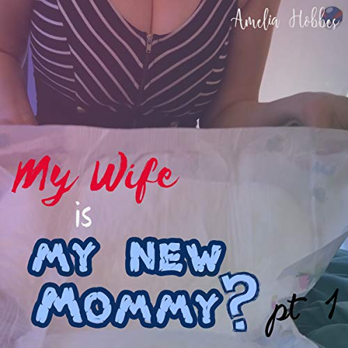 My Wife Is My New Mommy? Part 1 audiobook cover art