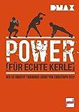 DMAX Power für echte Kerle: Der ultimative Trainings-Guide von Christoph Delp