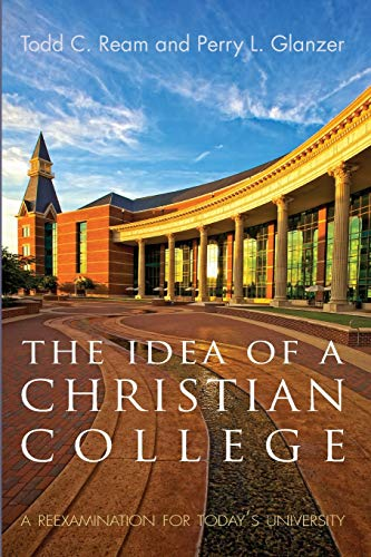 The Idea of a Christian College: A Reexamination for Today's University