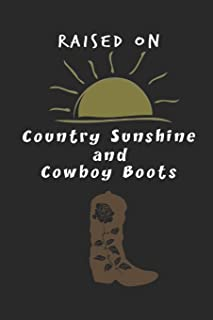 Raised On Country Sunshine and Cowboy Boots: Blank Notebook for Women Wide Ruled Line Paper Country Girl Journal Southern Girl Gifts