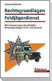 Rechtsgrundlagen Feldjägerdienst: Mit Erläuterungen des UZwGBw, Einsatzgrundlagen im In- und Ausland
