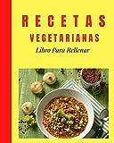 Recetas Vegetarianas Libro Para Rellenar: Libro de Recetas en Blanco Para Crear tus Propios Platos - Mis Recetas Favoritas en un Solo Cuaderno-Mejor Regalo Para Entusiasta de la Cocina
