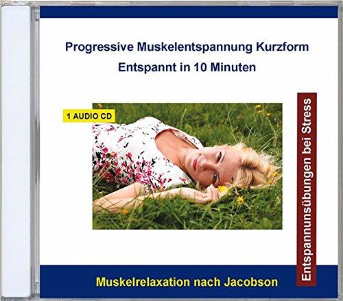Progressive Muskelentspannung nach Jacobson CD Kurzform - Entspannungsübung, Entspannungstechnik, Muskelrelaxation, Entspannung für Kinder, Jugendliche und Erwachsene