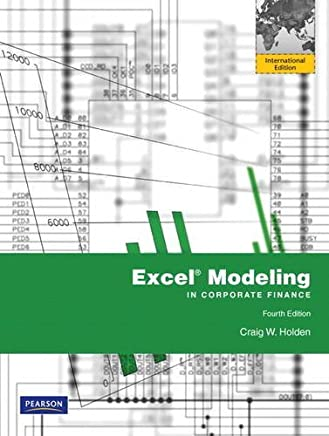 Excel Modeling in Corporate Finance (International Edition) by Craig W. Holden (2011-07-01)