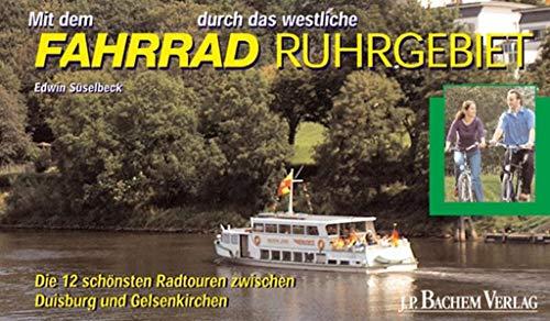 Mit dem Fahrrad durch das westliche Ruhrgebiet: Die 12 schönsten Radtouren zwischen Duisburg und Gelsenkirchen