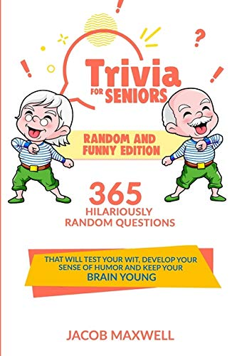 Compare Textbook Prices for Trivia for Seniors: Random and Funny Edition. 365 Hilariously Random Questions That Will Test Your Wit, Develop Your Sense of Humor and Keep Your Brain Young  ISBN 9798594533349 by Maxwell, Jacob