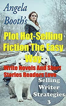 Plot Hot-Selling Fiction The Easy Way: How To Write  Novels And Short Stories Readers Love (Selling Writer Strategies Book 3) by [Angela Booth]