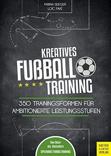 Kreatives Fußballtraining: 350 Trainingsformen für ambitionierte Leistungsstufen