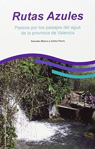 Rutas Azules. Paseos por los paisajes de agua de la provincia de Valencia.