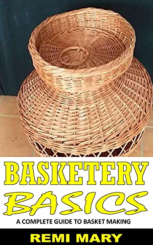 BASKETRY BASICS: A Complete Guide To Basket Making (English Edition)