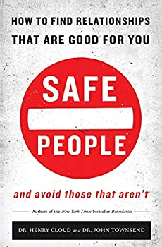 Safe People  How to Find Relationships that are Good for You and Avoid Those That Aren t
