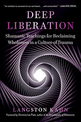 Deep Liberation: Shamanic Tools for Reclaiming Wholeness in a Culture of Trauma