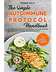 The Simple AIP (Autoimmune Protocol) Handbook: An Ancestral Approach to Fix Leaky Gut and Reverse Autoimmunity Through Nourishing Foods