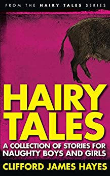 Hairy Tales: A Collection of Stories for Naughty Boys and Girls by [Clifford James Hayes]