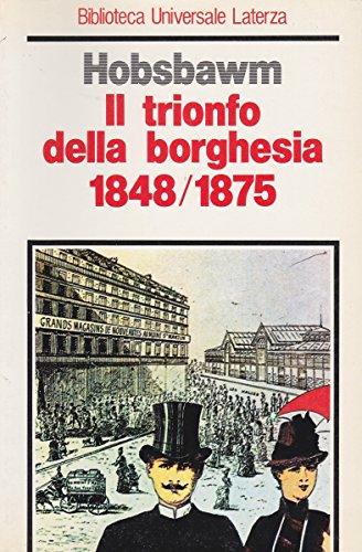 Il trionfo della borghesia (1848-1875) (Biblioteca universale Laterza)