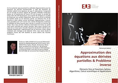Approximation des équations aux dérivées partielles & Problème inverse: Éléments finis et Fonctions Splines. Algorithme, Calcul scientifique et Applications
