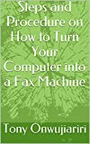 Steps and Procedure on How to Turn Your Computer into a Fax Machine (English Edition)