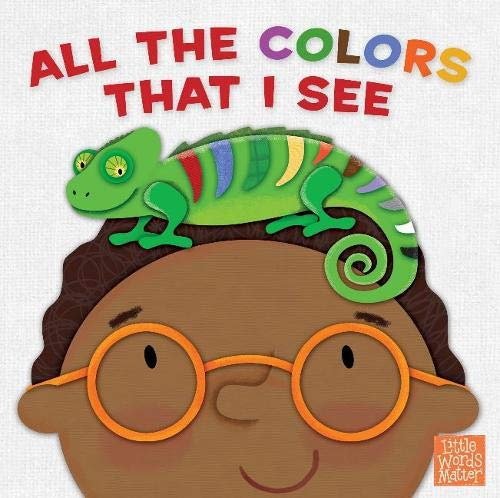 All the Colors That I See (board book) (Little Words Matter™)