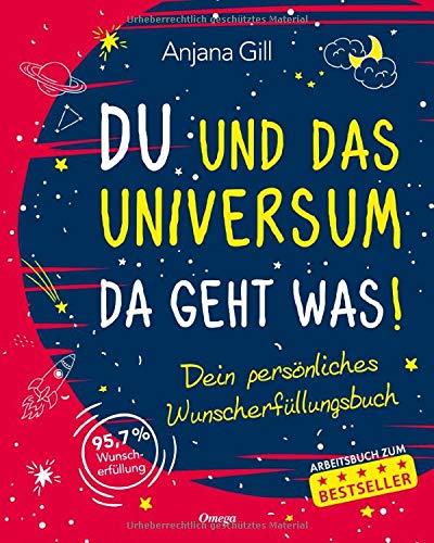 Du und das Universum - da geht was!: Dein persönliches Wunscherfüllungsbuch