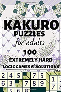 Kakuro Puzzles for Adults: 100 Extremely Hard Math Combinations Logic Puzzle Games and Solutions for Teenagers and Seniors with Rules Tips and Solver. ... Multiple Grids (Product Puzzle Series Vol 5)