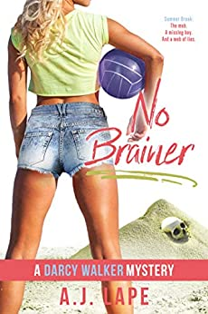 No Brainer: A YA Mystery Thriller (Darcy Walker High School Mystery Series Book 2) by [A. J. Lape]