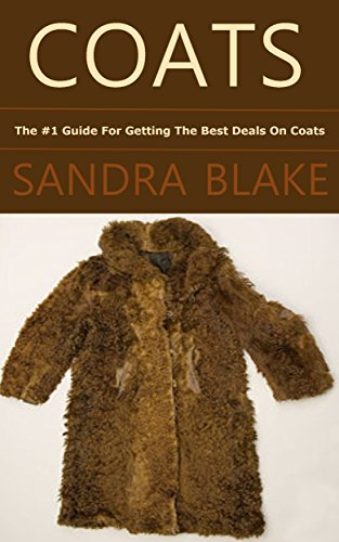Coats: The #1 Guide For Getting The Best Deals On Coats (English Edition)