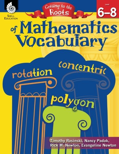 Getting to the Roots of Mathematics Vocabulary Levels 6-8 (Getting to the Roots of Content-Area Vocabulary)