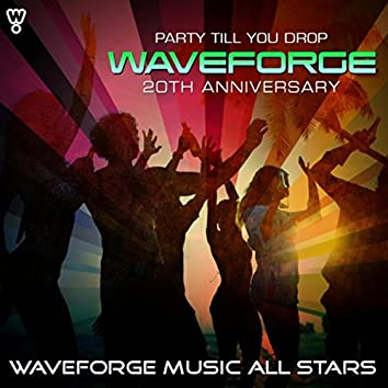 Waveforge 20th Anniversary (Party Till You Drop)