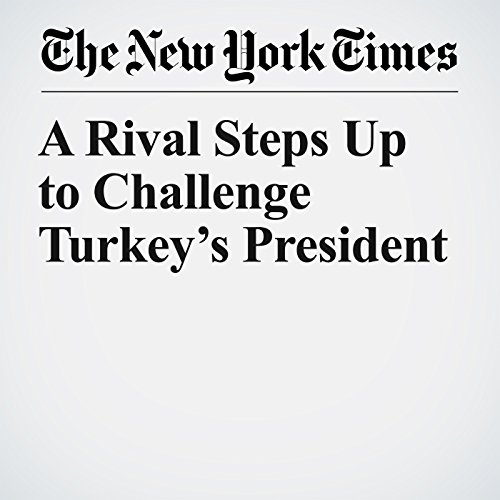 A Rival Steps Up to Challenge Turkey's President copertina