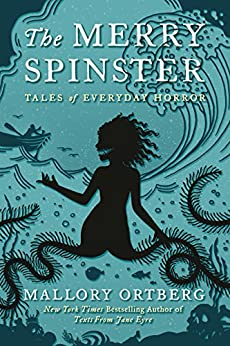 The Merry Spinster: Tales of Everyday Horror by [Mallory Ortberg]