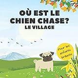 Où Est Le Chien Chase? Le Village: Un Livre Amusant De Recherche Et De Découverte Pour Les Enfants Brillants De 2 À 4 Ans (French Edition)