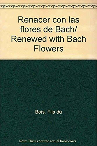 Renacer con las flores de Bach/ Renewed with Bach Flowers