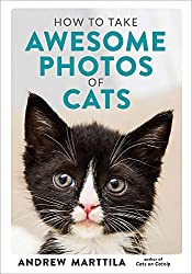 Image: How to Take Awesome Photos of Cats | Hardcover: 240 pages | by Andrew Marttila (Author). Publisher: Running Press Adult (July 7, 2020)