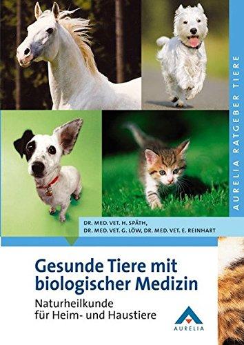 Gesunde Tiere mit biologischer Medizin: Naturheilkunde für Heim- und Haustiere (Aurelia Ratgeber Tiere)