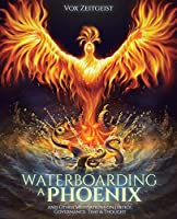 Waterboarding a Phoenix: and Other Meditations on Justice, Governance, Time and Thought