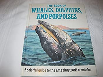 The Book of Whales, Dolphins and Porpoises 0590550772 Book Cover