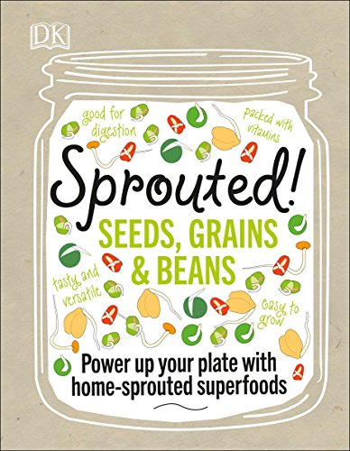 Sprouted!: Power up your plate with home-sprouted superfoods