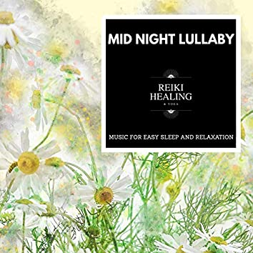 Mid Night Lullaby - Music For Easy Sleep And Relaxation