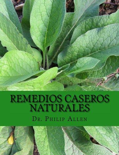 Remedios Caseros Naturales: El último libro de remedios caseros y remedios naturales para una de la a A la Z de más de 60 condiciones de salud comunes.