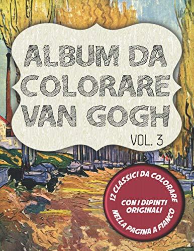 Album da Colorare Van Gogh - Vol. 3: 12 disegni da colorare con il dipinto originale a fianco. Con Il Giardiniere, il Ritratto di Theo Van Gogh e altri 10 capolavori.