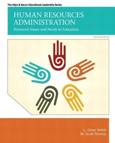 Human Resources Administration: Personnel Issues and Needs in Education (6th Edition) 6th (sixth) Edition by Webb, L. Dean, Norton, M. Scott published by Pearson (2012)