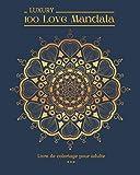 100 LUXURY Love Mandala Livre de coloriage pour adulte: 100 Magnifique dessins romantiques à colorier. Motifs élégant autour du thème Amour. Niveau de difficulté varié. Grand format 8x10. 100 pages.